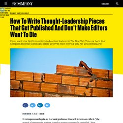 How To Write Thought-Leadership Pieces That Get Published And Don't Make Editors Want To Die