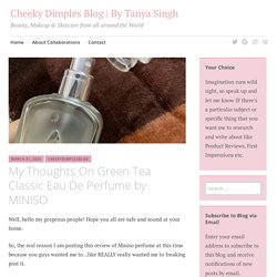 My Thoughts On Green Tea Classic Eau De Perfume by MINISO