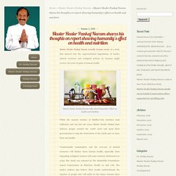 Master Healer Pankaj Naram shares his thoughts on report showing humanity's effect on health and nutrition - Master Healer Pankaj Naram