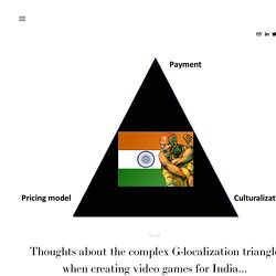 Thoughts about the complex G-localization triangle when creating video games for India... —