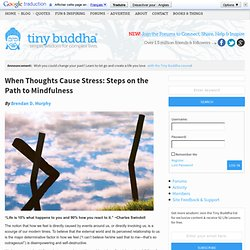 When Thoughts Cause Stress: Steps on the Path to Mindfulness | Tiny Buddha