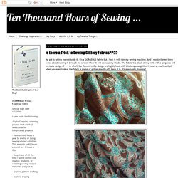 Ten Thousand Hours of Sewing ...: Is there a Trick to Sewing Glittery Fabrics????