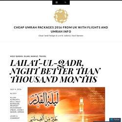 LAILAT-UL-QADR, NIGHT BETTER THAN THOUSAND LAILAT-UL-QADR, NIGHT BETTER THAN THOUSAND MONTHS