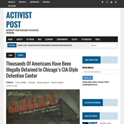Thousands of Americans Have Been Illegally Detained in Chicago's CIA-Style Detention Center