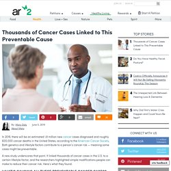 Thousands Of Cancer Cases Linked To This Preventable Cause