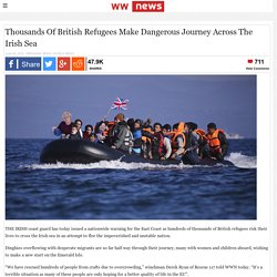 Thousands Of British Refugees Make Dangerous Journey Across The Irish Sea – Waterford Whispers News