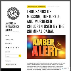 Thousands of Missing, Tortured, and Murdered Children Used by the Criminal Cabal – American Intelligence Media