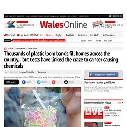 Thousands of plastic loom bands fill homes across the country... but tests have linked them to cancer causing chemicals