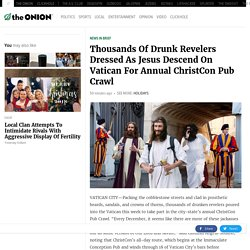 Thousands Of Drunk Revelers Dressed As Jesus Descend On Vatican For Annual ChristCon Pub Crawl