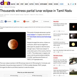Thousands witness partial lunar eclipse in Tamil Nadu