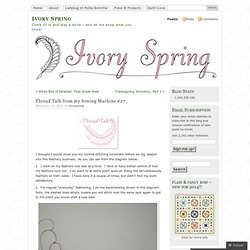 Thread Talk from my Sewing Machine #27 « Ivory Spring
