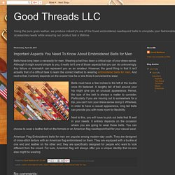 Good Threads LLC: Important Aspects You Need To Know About Embroidered Belts for Men