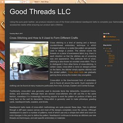 Good Threads LLC: Cross Stitching and How Is It Used to Form Different Crafts