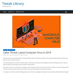 Cyber Threat: Latest Computer Virus In 2019 {Updated March 2019}