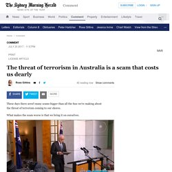 The threat of terrorism in Australia is a scam that costs us dearly