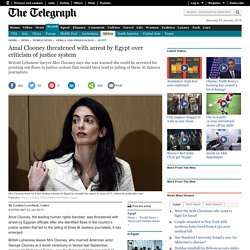 Amal Clooney threatened with arrest by Egypt over criticism of justice system - Telegraph