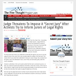 "Judge Threatens To Impose A ""Secret Jury"" After Activists Try to Inform Jurors of Legal Rights"