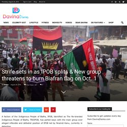 Strife sets in as IPOB splits & New group threatens to burn Biafran flag on Oct. 1 - Davina Diaries
