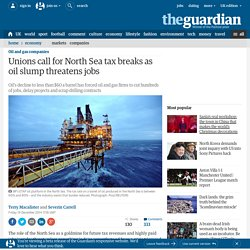 Unions call for North Sea tax breaks as oil slump threatens jobs