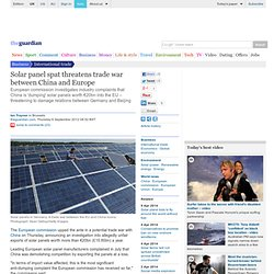 Solar panel spat threatens trade war between China and Europe