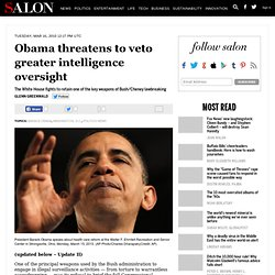 Obama threatens to veto greater intelligence oversight - Glenn Greenwald