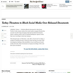 Turkey Threatens to Block Social Media Over Released Documents