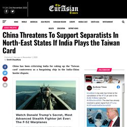 China Threatens To Support Separatists In North-East States If India Plays the Taiwan Card