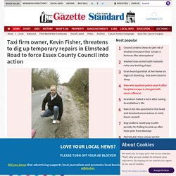 Taxi firm owner, Kevin Fisher, threatens to dig up temporary repairs in Elmstead Road to force Essex County Council into action (From Gazette)