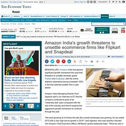 Amazon India's growth threatens to unsettle ecommerce firms like Flipkart and Snapdeal