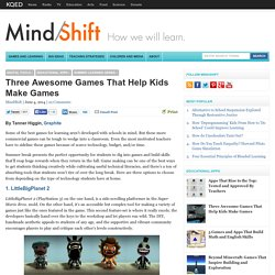 Three Awesome Games That Help Kids Make Games