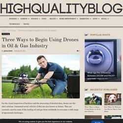 Three Ways to Begin Using Drones in Oil & Gas Industry