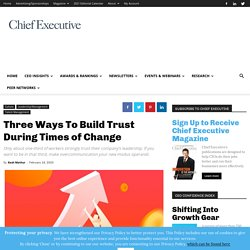 Three Ways To Build Trust During Times of Change