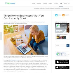 Three Home Businesses that You Can Instantly Start