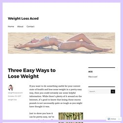 Three Easy Ways to Lose Weight – Weight Loss Aced