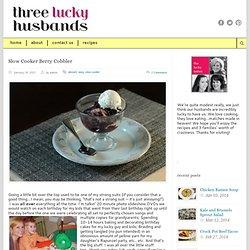 Three Lucky Husbands » Slow Cooker Berry Cobbler