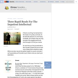 Three Rapid Reads For The Impatient Intellectual