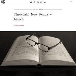 Three(ish) New Reads – March