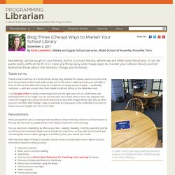 Three (Cheap) Ways to Market Your School Library