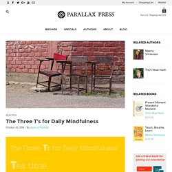 The Three T's for Daily Mindfulness – Parallax Press