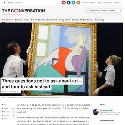 Three questions not to ask about art – and four to ask instead