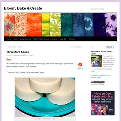 Three More Soaps - Bloom, Bake & CreateBloom, Bake & Create