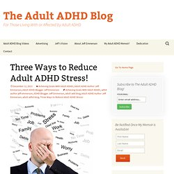 Three Ways to Reduce Adult ADHD Stress!