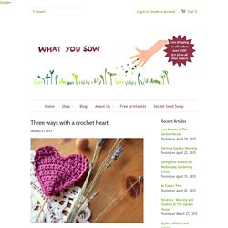 Three ways with a crochet heart – What You Sow