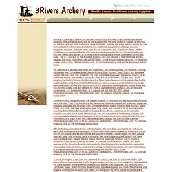 threeriversarchery.com,World's largest traditional archery supplier with thousands of items in stock and ready to ship. Check out our web specials. We're the home of Traditional Archery Excellence and Tomahawk Bows long bow