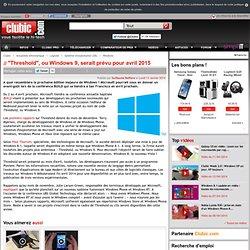 """Threshold"", ou Windows 9, serait prévu pour avril 2015"