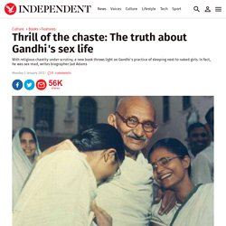 Thrill of the chaste: The truth about Gandhi's sex life - Features - Books