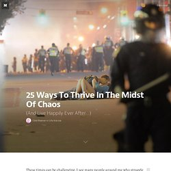 25 Ways To Thrive In The Midst Of Chaos — Life Advices