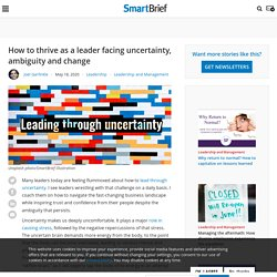 How to thrive as a leader facing uncertainty, ambiguity and change