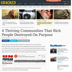 4 Thriving Communities That Rich People Destroyed On Purpose