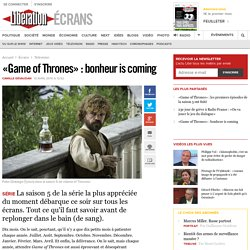 «Game of Thrones» : bonheur is coming